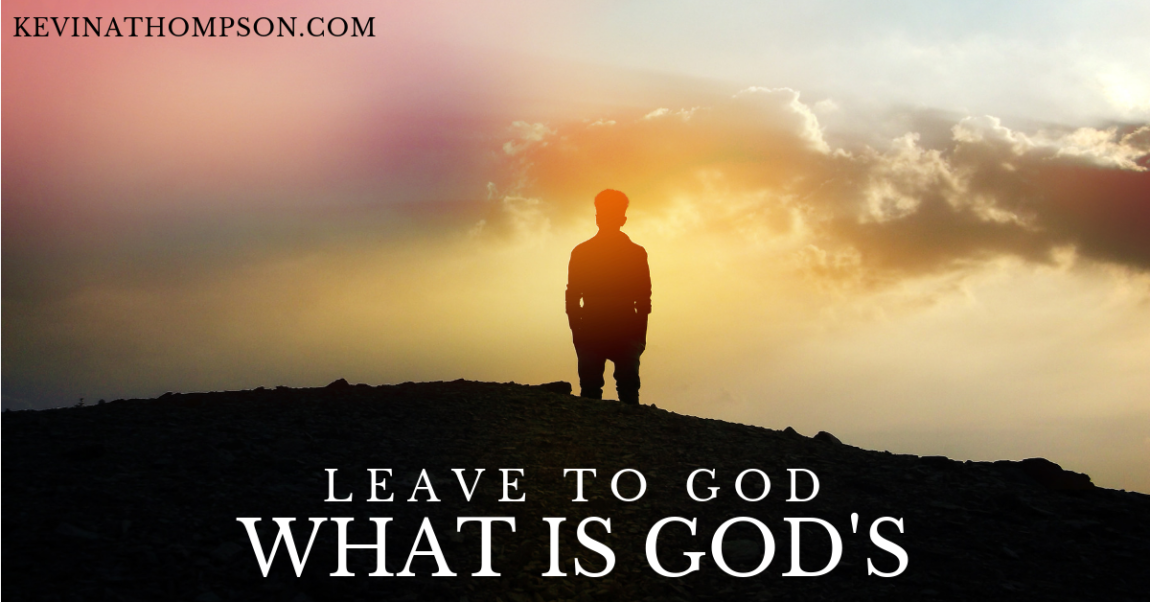 LEAVE TO GOD WHAT IS GOD'S